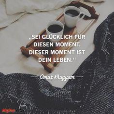 JETZT FÜR DEN DAZUGEHÖRIGEN ARTIKEL ANKLICKEN!----------------------omar khayyam - sei glücklich für diesen moment. dieser moment ist dein leben.