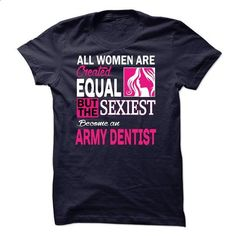 ARMY DENTIST - #shirtless #long sleeve shirt. I WANT THIS => https://www.sunfrog.com/LifeStyle/-ARMY-DENTIST.html?60505