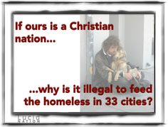 If ours is a christian nation...why is it illegal to feed the homeless in 33 cities?