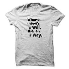 Where theres a will, theres a way T Shirts, Hoodies. Check price ==► https://www.sunfrog.com/Faith/Where-theres-a-will-theres-a-way-White.html?41382 $19