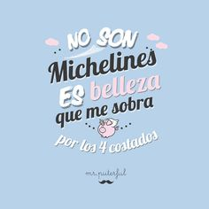 No son michelines. Funny Phrases, Love Phrases, Funny Images, Funny Photos, Mr Wonderful, Inspirational Phrases, Cheer Up, More Than Words, Cute Quotes