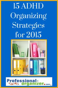 15 ADHD Organizing Tips for 2015 Completely obsessed with 15~ 15 minutes, 15 tasks, or 15 items to let go of!