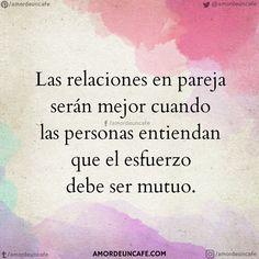Las relaciones en pareja serán mejor cuando las personas entiendan que el esfuerzo debe ser mutuo.