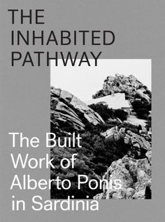 The Inhabited Pathway: The Built Work of Alberto Ponis in Sardinia by Sebastiano Brandolini