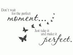 make a moment perfect