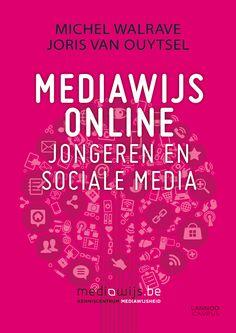 Mediawijs Online : Jongeren en sociale media - Michel Walrave, Joris van Ouytsel - plaatsnr. 454.52/045 #SocialeMedia #Jongeren #Mediawijsheid