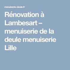 Rénovation à Lambesart – menuiserie de la deule menuiserie Lille