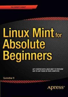 Linux Mint for Absolute Beginners is your step-by-step guide to using the…