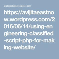 https://avijitaeastnow.wordpress.com/2016/06/14/using-engineering-classified-script-php-for-making-website/