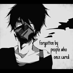 Anime Quote • Forgotten by people whom once cared