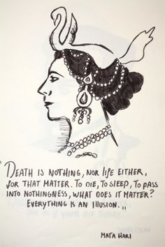 Mata Hari •  Everything is an illusion.