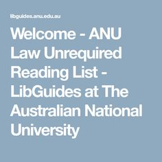 Welcome - ANU Law Unrequired Reading List - LibGuides at The Australian National University