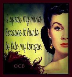 I speak my mind.