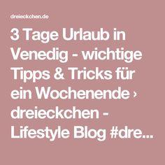 3 Tage Urlaub in Venedig - wichtige Tipps & Tricks für ein Wochenende › dreieckchen - Lifestyle Blog #dreimalanders