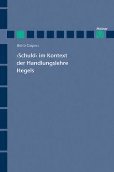 """""""Schuld"""" im Kontext der Handlungslehre Hegels / von Britta Caspers"""