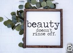 Beauty Doesn't Rinse Off Wood Sign