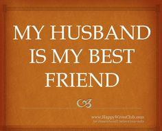 My husband is my best friend.