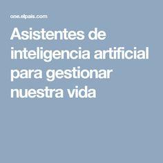 Asistentes de inteligencia artificial para gestionar nuestra vida
