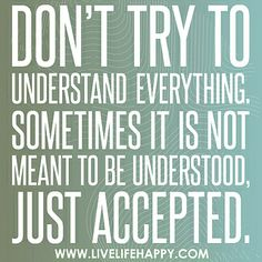 Don't try to understand everything.