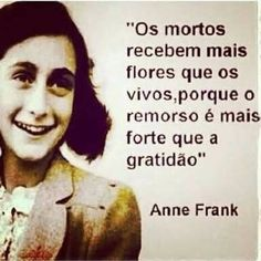 """The dead receive more flowers than the living, because remorse is stronger than gratitude. Message Quotes, Words Quotes, Sayings, Bright Quotes, Dark Thoughts, Anne Frank, Some Words, Sentences, Wisdom"