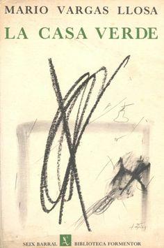 Mario Vargas Llosa. La casa verde. Barcelona: Seix Barral,1966
