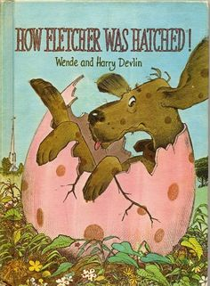 """How Fletcher Was Hatched"" by Wende and Harry Devlin ~ Parents' Magazine Press, 1969 - A favorite of my boys when they were little. Book Press, Dog Books, Baby Books, Vintage Children's Books, Vintage Kids, My Childhood Memories, Childhood Toys, My Escape, Children's Literature"