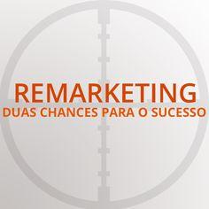 Remarketing: Duas chances para o sucesso