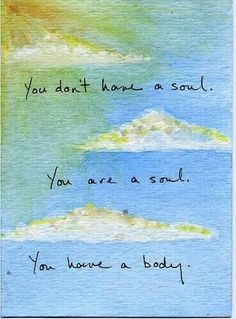 Thou don't have a soul.  You are a soul.  You have a body.