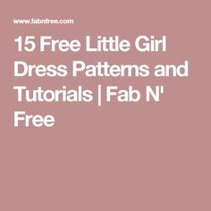 15 Free Little Girl Dress Patterns and Tutorials | Fab N' Free