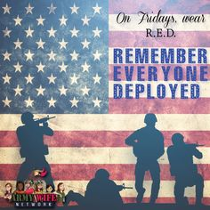 **On Fridays wear R.E.D.** Remember Everyone Deployed.