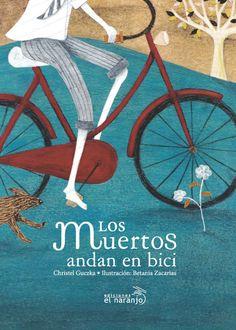 Los muertos andan en bici, de Christel Guczka (texto) y Betania Zacarias (ilustraciones) – Ed. El Naranjo