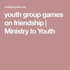 youth group games on friendship   Ministry to Youth