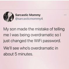 Photo shared by Whitney Fleming on January 06, 2021 tagging @sarcastic_mommy. Image may contain: 1 person, text that says 'Sarcastic Mommy @sarcasticmommy4 My son made the mistake of telling me was being overdramatic sol just changed the WiFi password. We'll see who's overdramatic in about 5 minutes.'. Funny Mom Memes, Mom Humor, Wifi Password, Tell Me, January, Wellness, Sayings, Image, Lyrics