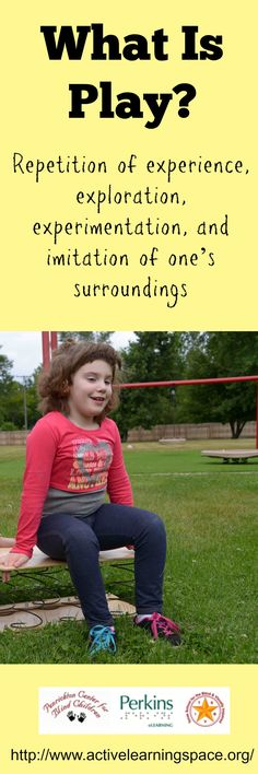 What is Play?  Repetition of experience, exploration, experimentation, and imitation of one's surroundings.  Great tips for learners with visual impairments and multiple disabilities!