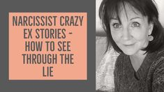 Narcissists are famous for having many crazy ex's. You are a crazy ex! This is just a ploy to make them the victim. We now have a crazy ex so how can we see through someone's story.