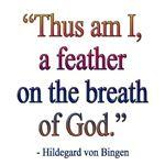Hildegard von Bingen... love her wisdom and music.