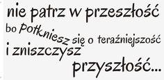 Cytaty, sentencje, napisy - Nie patrz w przeszłość - 97