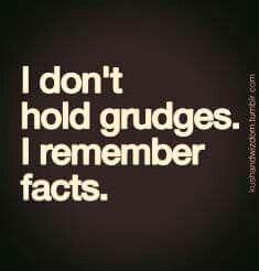 I Donu0027t Hold Grudges. I Remember Facts.