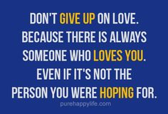 #quotes - Dont give up on love Because there is always...more on purehappylife.com