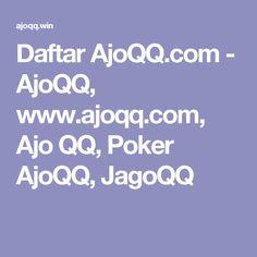 Daftar AjoQQ.com - AjoQQ, www.ajoqq.com, Ajo QQ, Poker AjoQQ, JagoQQ