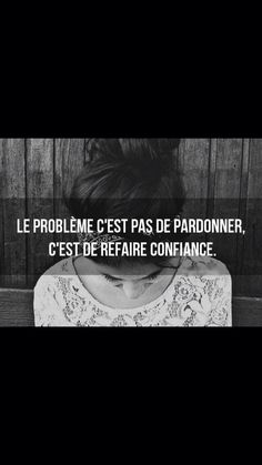 Le problème ce n'est pas pardonner, c'est de refaire confiance.
