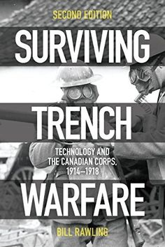 Surviving Trench Warfare: Technology and the Canadian Corps, 1914-1918, by Bill Rawling.