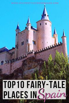 10 FairyTale Places in Spain that are straight out of a Storybook. If you think magical castles and enchanted forests exist only in children´s books, you're quite mistaken! #Spain #travel #fairytale #castles | Spain Fairytale Places| Spain Things to see | Spain places to visit | Spain Travel Beautiful Places | Europe Fairytale towns | Spain Travel Guide| Europe Travel Destinations | Spain Hidden Gems | Storybook Places Around the World |