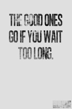 Remember this... don't make him wait too long. If he's good for you dont make him wait. Another girl will eventually come along an sweep him up! Or he will get tired of waiting!