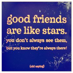 """Good friends are like stars.You always don't see them but you know they are always there…."" #friends"