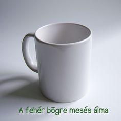 A fehér bögre mesés álma Mugs, Tableware, Dinnerware, Tumblers, Tablewares, Mug, Dishes, Place Settings, Cups