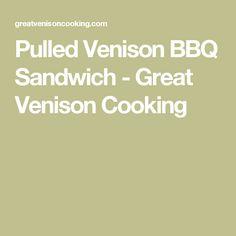 Pulled Venison BBQ Sandwich - Great Venison Cooking