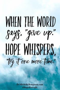 Life Quote When the world saysgive up. Hope whisperstry it one more