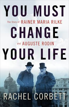 Rachel Corbett, <em>You Must Change Your Life</em> (2016). Meudon, France: 1900. The sculptor Auguste Rodin and the Austrian writer Rainer Maria Rilke, who was his secretary, in Meudon. Courtesy of Albert Harlingue/Roger-Viollet /The Image Works.
