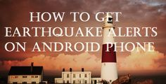 Best Android Apps You Can Use to Get Earthquake Alerts: Must Download Them